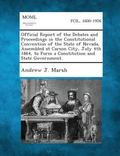 Official Report of the Debates and Proceedings in the Constitutional Convention of the State...