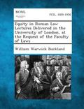 Equity in Roman Law Lectures Delivered in the University of London, at the Request of the Fa...