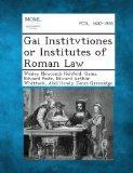 Gai Institvtiones or Institutes of Roman Law