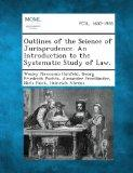 Outlines of the Science of Jurisprudence. an Introduction to the Systematic Study of Law.