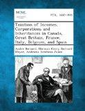 Taxation of Incomes, Corporations and Inheritances in Canada, Great Britain, France, Italy, ...