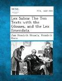 Lex Salica: The Ten Texts with the Glosses, and the Lex Emendata.