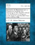 Institutes of Mussalman Law a Treatise on Personal Law According to the Hanafite School with...