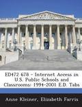 Ed472 678 - Internet Access in U.S. Public Schools and Classrooms: 1994-2001 E.D. Tabs