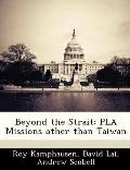 Beyond the Strait : Pla Missions Other Than Taiwan