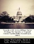 Towards a U. S. Army Officer Corps Strategy for Success : A Proposed Human Capital Model Foc...
