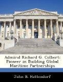 Admiral Richard G. Colbert: Pioneer in Building Global Maritime Partnerships