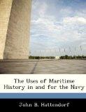 The Uses of Maritime History in and for the Navy