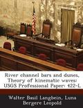 River Channel Bars and Dunes, Theory of Kinematic Waves: Usgs Professional Paper: 422-L