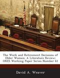 Work and Retirement Decisions of Older Women : A Literature Review