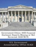 Government Ethics : Hud Financial Disclosure Reports Missing or Not Reviewed