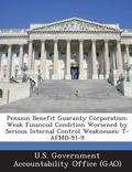Pension Benefit Guaranty Corporation : Weak Financial Condition Worsened by Serious Internal...