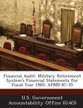 Financial Audit : Military Retirement System's Financial Statements for Fiscal Year 1985