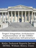 Project Integration Architecture : Implementation of the Corba-Served Application Infrastruc...