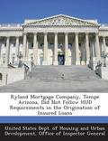 Ryland Mortgage Company, Tempe Arizona, Did Not Follow Hud Requirements in the Origination o...