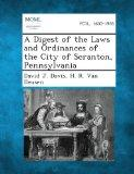 A Digest of the Laws and Ordinances of the City of Scranton, Pennsylvania