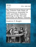 The Vehicle Code State of California as Amended to 1954 and Other Statutes Relating to the U...