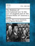 The Relation of International Law to the Law of England and of the United States of America ...