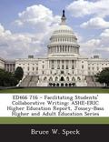 Ed466 716 - Facilitating Students' Collaborative Writing: Ashe-Eric Higher Education Report,...
