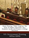 House Hearing, 110th Congress: The State of Higher Education: How Students Access and Financ...