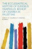 The Ecclesiastical History of Eusebius Pamphilus, Bishop of Cesarea in Palestine