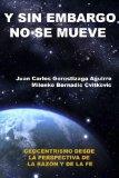 Sin Embargo No Se Mueve: Geocentrismo desde la perspectiva de la razn y la fe (Spanish Edition)