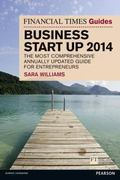 Financial Times Guide to Business Start up 2014 : The Most Comprehensive Annually Updated Gu...