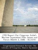 Crs Report for Congress: India's Nuclear Separation Plan: Issues and Views: March 3, 2006 - ...