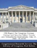 Crs Report for Congress: German Foreign and Security Policy: Trends and Transatlantic Implic...