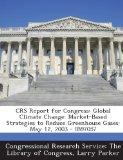 Crs Report for Congress: Global Climate Change: Market-Based Strategies to Reduce Greenhouse...