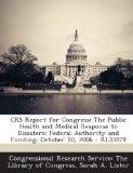 Crs Report for Congress: The Public Health and Medical Response to Disasters: Federal Author...