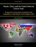 Russia, China, and the United States in Central Asia: Prospects for Great Power Competition ...