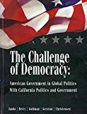 The Challenge of Democracy: American Government in Global Politics With California Politics ...