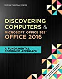 Shelly Cashman Series Discovering Computers & Microsoft Office 365 & Office 2016: A Fundamen...