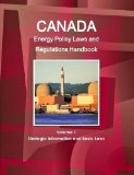 Canada Energy Policy Laws and Regulations Handbook Volume 1 Strategic Information and Basic ...
