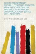 Choice Specimens of English Literature. Selected from the Chief English Writers, and Arrange...