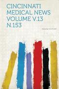 Cincinnati Medical News Volume V. 13 N. 153 Volume V. 13 N. 153
