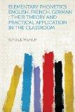 Elementary Phonetics: English, French, German ; Their Theory and Practical Application in th...