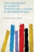 Philosophy of Christ's Temptation; a Study in Interpretation