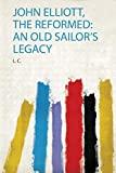 John Elliott, the Reformed: an Old Sailor's Legacy
