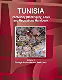 Tunisia Insolvency (Bankruptcy) Laws and Regulations Handbook Volume 1 Strategic Information...