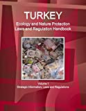 Turkey Ecology and Nature Protection Laws and Regulation Handbook Volume 1 Strategic Informa...