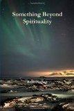 Something Beyond Spirituality