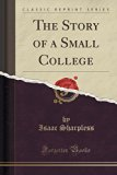 The Story of a Small College (Classic Reprint)