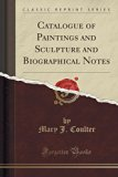 Catalogue of Paintings and Sculpture and Biographical Notes (Classic Reprint)