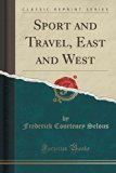 Sport and Travel, East and West (Classic Reprint)