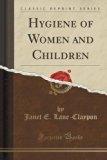 Hygiene of Women and Children (Classic Reprint)