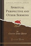 Spiritual Perspective and Other Sermons (Classic Reprint)