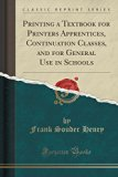 Printing a Textbook for Printers Apprentices, Continuation Classes, and for General Use in S...