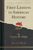 First Lessons in American History (Classic Reprint)